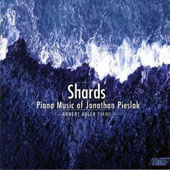 Shards: Piano Music of Jonathan Pieslak (b.1974) / Robert Auler, piano