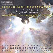 Rautavaara: Angel of Dusk, etc / Laine, Kantorow, et al