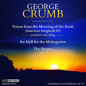 George Crumb, Vol. 17: Voices from the Morning of the Earth; An Idyll for the Misbegotten; The Sleeper / Randall Scarlata, baritone; Ann Crumb, soprano; Marcantonio Barone, piano