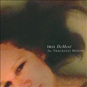 Iris DeMent: The Trackless Woods [Digipak]