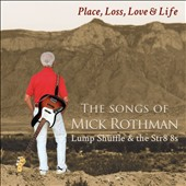 Mick Rothman: Place, Loss, Love and Life: The Songs of Mick Rothman