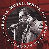 Charlie Musselwhite: Harmonica According to Charlie