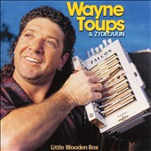Wayne Toups & Zydecajun: Little Wooden Box