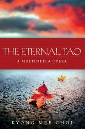 Kyong Mee Choi: Eternal Tao - A Multimedia Opera with voices, Instruments, Video, Electronics, dancers & lighting [DVD]