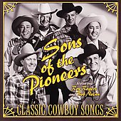 The Sons of the Pioneers: Classic Cowboy Songs