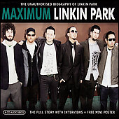 Linkin Park: Maximum Linkin Park: The Unauthorised Biography Of Linkin Park