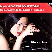 Karol Szymanowski: Complete Piano Music / Sinae Lee