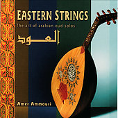 Amer Ammouri: Eastern Strings (The Art Of Arabian Oud Solos)