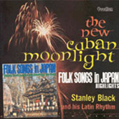 Stanley Black: New Cuban Moonlight/Folksongs in Japan *