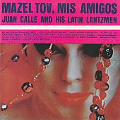 Juan Calle and His Latin Lantzmen: Mazeltov, Mis Amigos