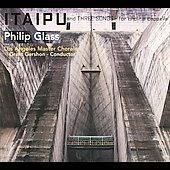 Los Angeles Master Chorale/Grant Gershon: Philip Glass: Itaipu; Three Songs for Choir A Cappella [Digipak] *