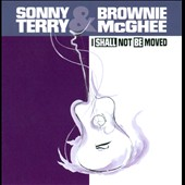 Sonny Terry/Sonny Terry & Brownie McGhee/Brownie McGhee: I Shall Not Be Moved