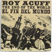 Roy Acuff: The End of the World