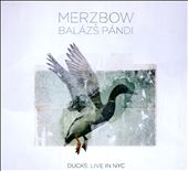 Balázs Pándi/Merzbow: Ducks: Live in NYC [Digipak]