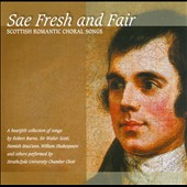 Sae Fresh & Fair: Scottish Romantic Choral Songs with texts by Robert Burns, Sir Walter Scott, William Shakespeare et al. / Strathclyde University Chamber Choir