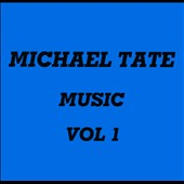 Michael Tate: Music, Vol. 1