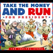 Capitol Steps: Take the Money and Run for President [Digipak]