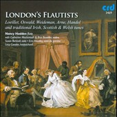 London's Flautists - works by Loeillet, Oswald, Weideman, Arne, Handel, and traditional Irish, Scottish & Welsh tunes / Nancy Hadden, flute