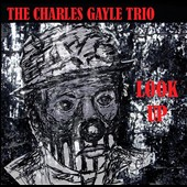 Charles Gayle/Charles Gayle Trio: Look Up [Digipak]