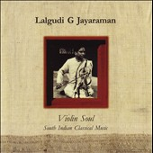 Lalgudi G. Jayaraman: Violin Soul: South Indian Classical Music