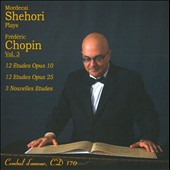 Mordecai Shehori Plays Fr&eacute;d&eacute;ric Chopin, Vol. 3 - Etudes Opp. 10 & 25
