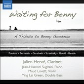 Waitin' for Benny: A Tribute to Benny Goodman - Clarinet Sonatas of Poulenc and Bernstein; Gershwin: 3 Preludes; Stravinsky: 3 Pieces et al. / Julien Herv&eacute;, clarinet