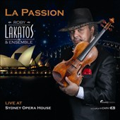 Roby Lakatos Ensemble/Roby Lakatos (Violin): La  Passion: Live at Sydney Opera House [Digipak] *