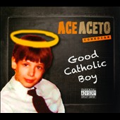 Ace Aceto: Good Catholic Boy [PA] [Digipak]