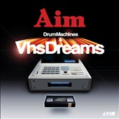 Aim: Drum Machines & VHS Dreams: Best of Aim 1996-2006