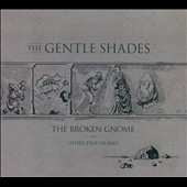 The Gentle Shades: The Broken Gnome & Other True Stories