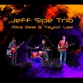 Mike Seal/Jeff Sipe Trio/Taylor Lee/Jeff Sipe: Jeff Sipe Trio with Mike Seal & Taylor Lee [Digipak]