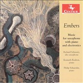Embers: Music for saxophone with piano and electronics by Ray Pizzi, Philip Schuessler, Stephen Suber & Kari Besharse / Richard Schwartz, saxophone