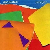 John Scofield: Loud Jazz