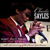 Charlie Sayles: Night Ain't Right: Complete Session [25th Anniversary Edition] [Digipak]