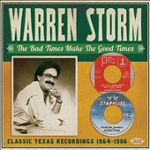 Warren Storm: The Bad Times Make the Good Times: Classic Texas Recordings 1964-1986 *