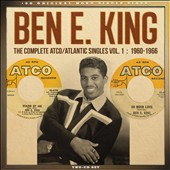 Ben E. King: The Complete Atco/Atlantic Singles, Vol. 1: 1960-1966 *