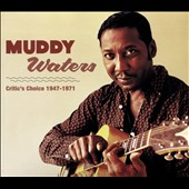 Muddy Waters: Critic's Choice:1947-1971 [Digipak]