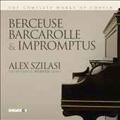 The Complete Works of Chopin: Berceuse, Barcarolle & Impromptus / Alex Szilasi, pleyel piano