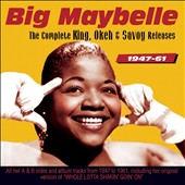 Big Maybelle: Complete King, Okeh & Savoy Releases 1947-1961 *