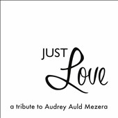 Audrey Auld: Just Love a Tribute to Audrey Auld Mezera
