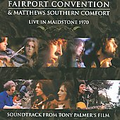 Fairport Convention/Matthews Southern Comfort: Live in Maidstone 1970