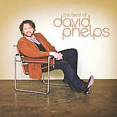 David Phelps (Gospel): The Best of David Phelps [Word]