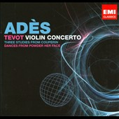 Adès: Tevot; Violin Concerto; Couperin Dances