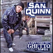 San Quinn: Can't Take The Ghetto Out a Ni#@a [PA]