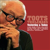 Toots Thielemans: Yesterday & Today [Digipak]