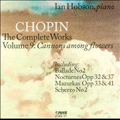 Chopin: The Complete Works, Vol. 9 - Cannons Among Flowers / Ian Hobson, piano