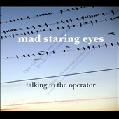 Mad Staring Eyes: Talking to the Operator