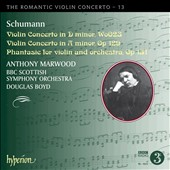 The Romantic Violin Concerto, Vol. 13 - Schumann: Violin Concertos in D minor & A minor / Anthony Marwood (violin)