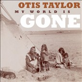 Otis Taylor: My World Is Gone *