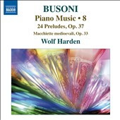Busoni: Piano Music, Vol. 8 - 24 Preludes, Op. 37; Macchiette medioevali, Op. 33 / Wolf Harden, piano